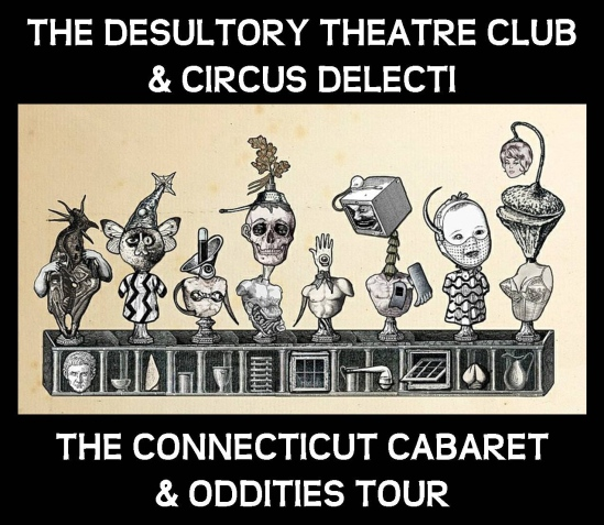 The Desultory Theatre Club and Circus Delecti present The Connecticut Cabaret & Oddities Tour